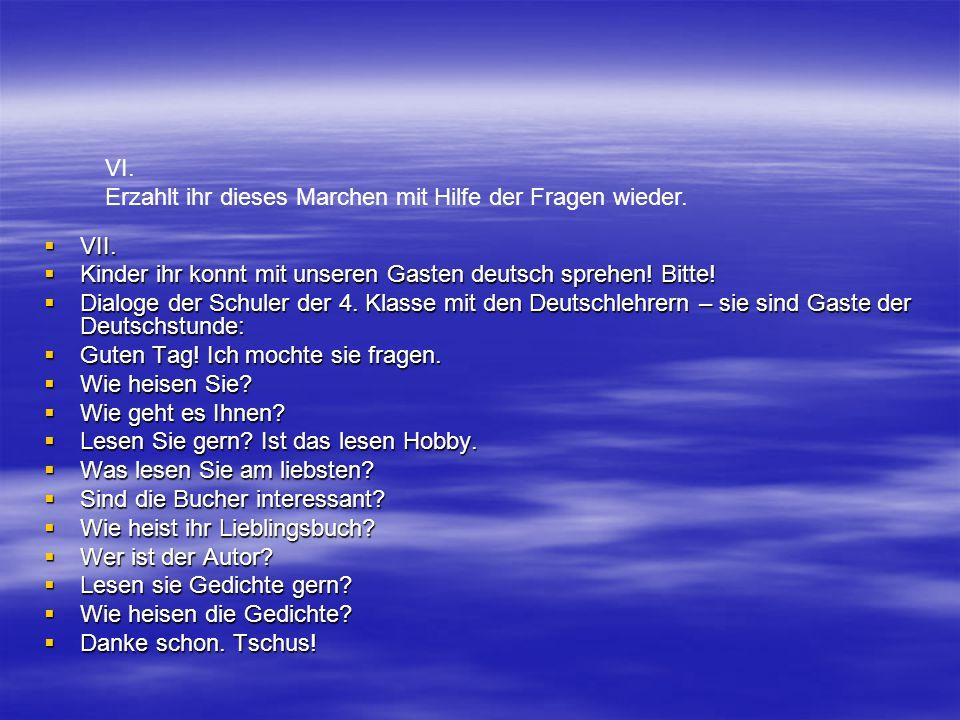 VI. Erzahlt ihr dieses Marchen mit Hilfe der Fragen wieder. VII. Kinder ihr konnt mit unseren Gasten deutsch sprehen! Bitte!