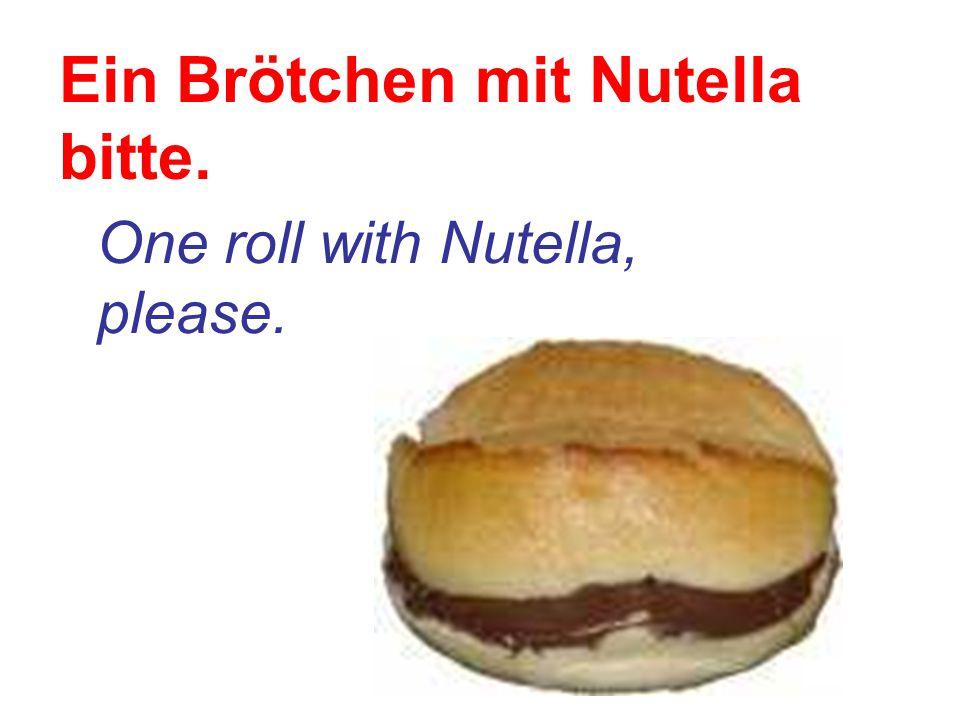 Ein Brötchen mit Nutella bitte.
