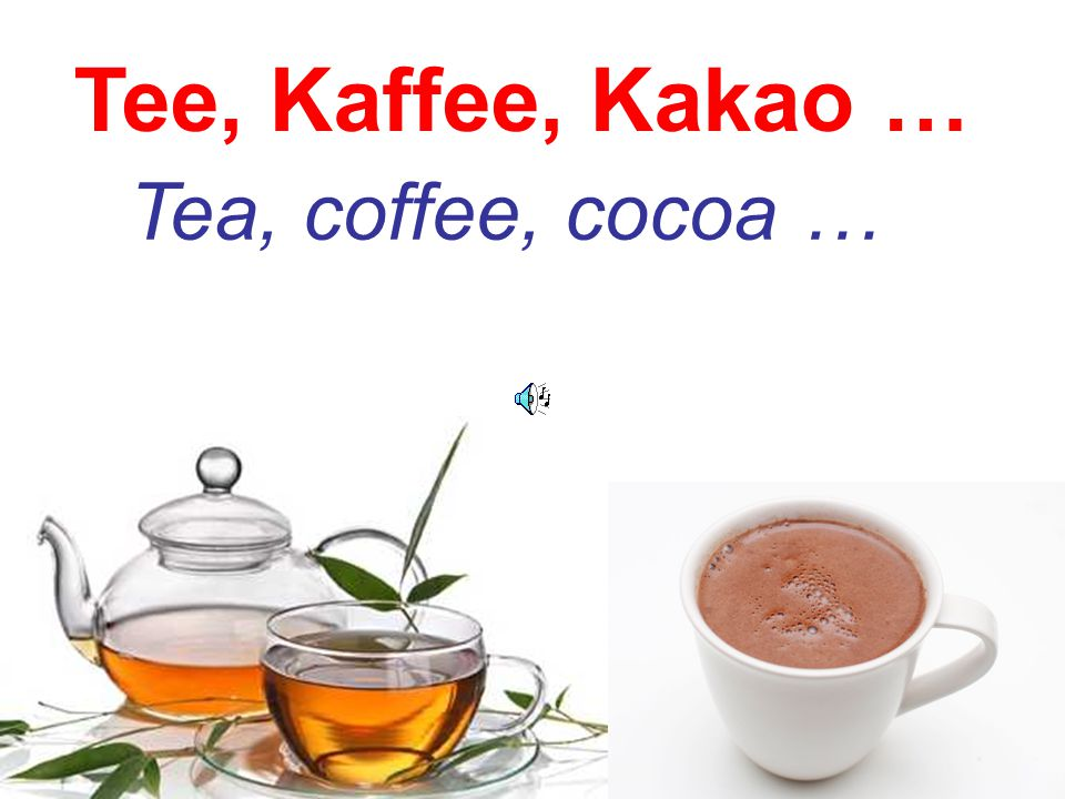 Tee, Kaffee, Kakao … Tea, coffee, cocoa …