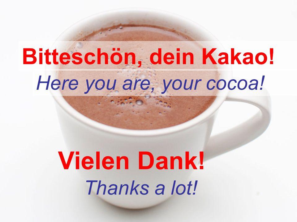 Vielen Dank! Bitteschön, dein Kakao! Here you are, your cocoa!