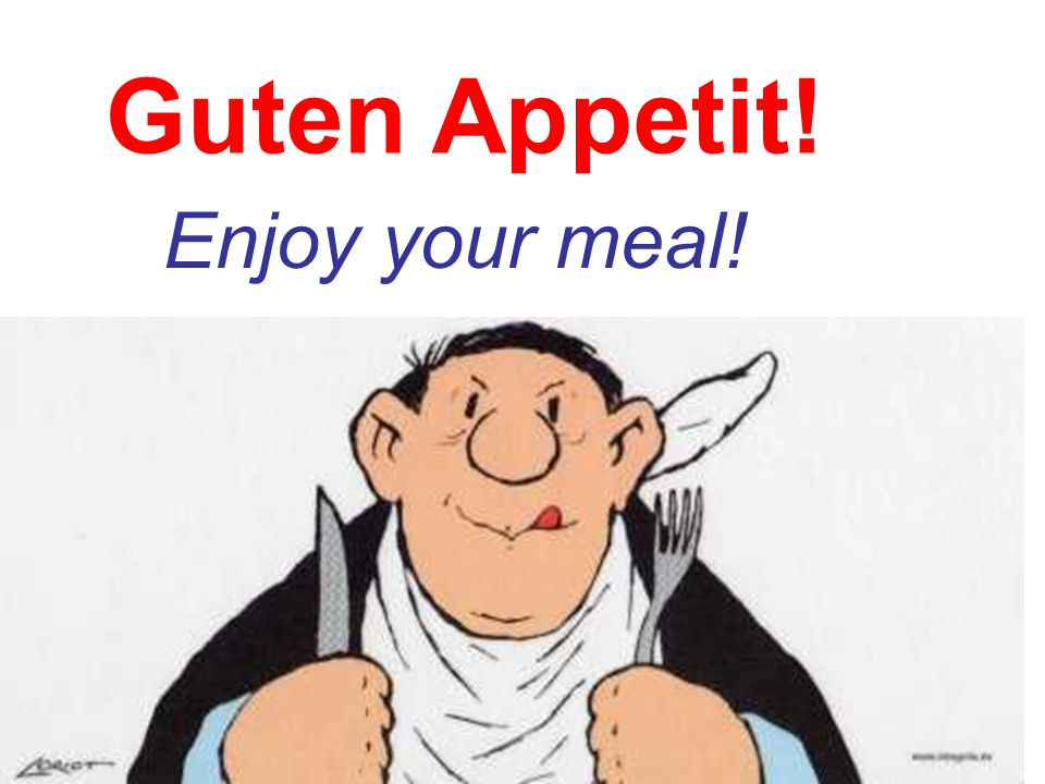 Guten Appetit! Enjoy your meal!
