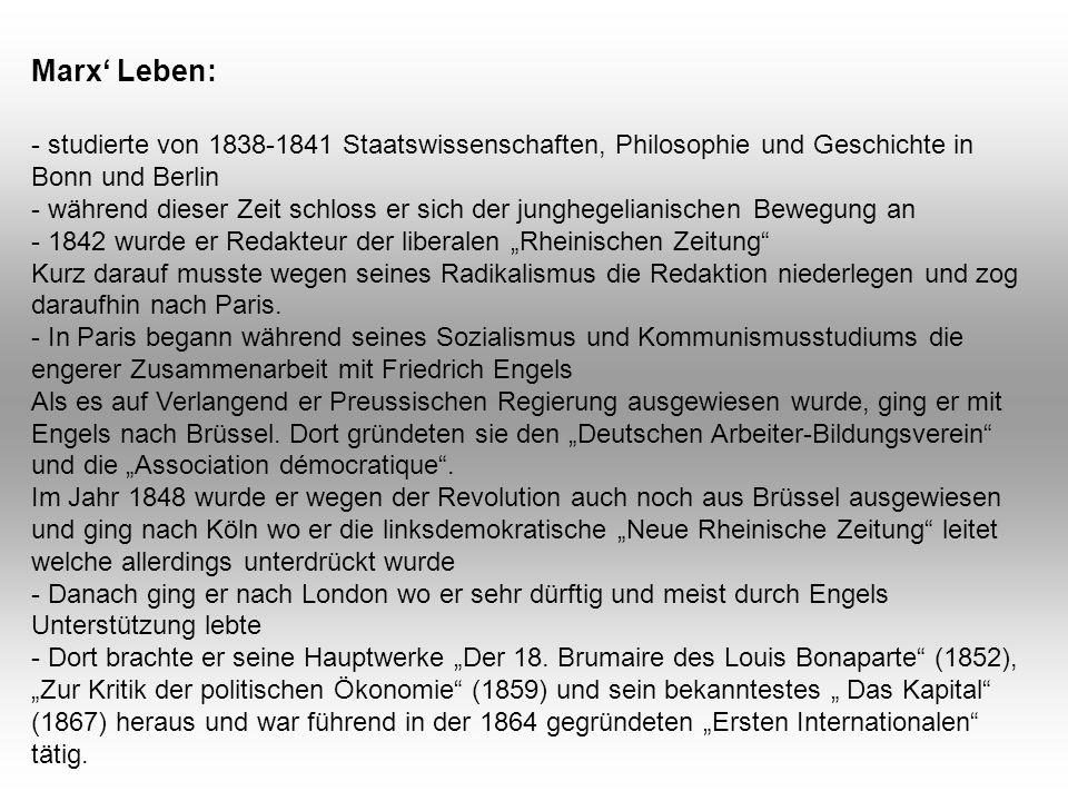 Marx' Leben: - studierte von 1838-1841 Staatswissenschaften, Philosophie und Geschichte in Bonn und Berlin.
