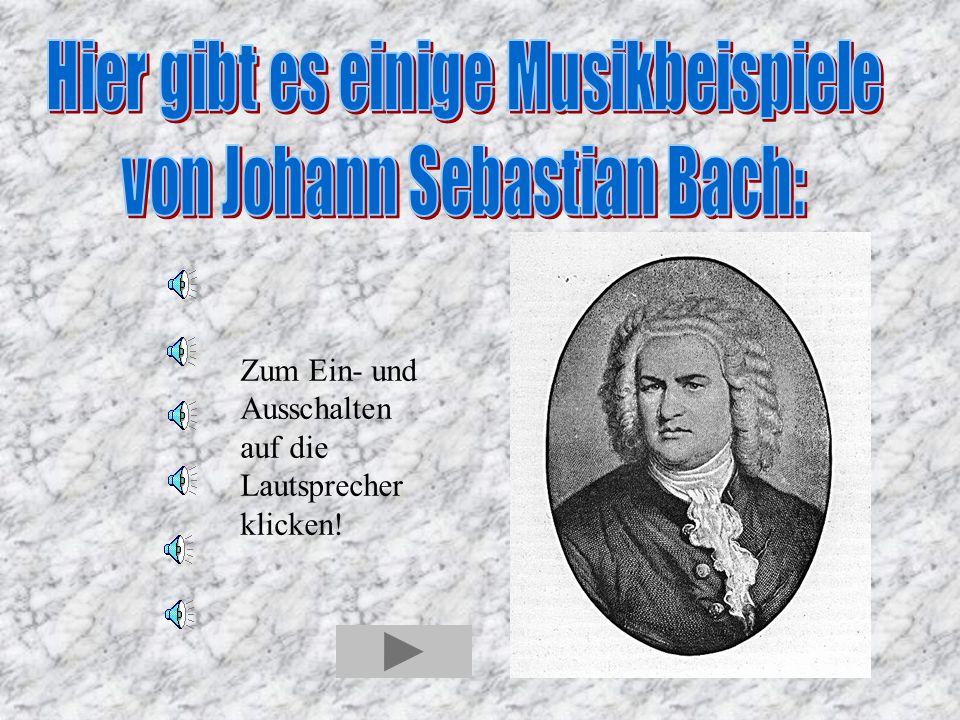 Hier gibt es einige Musikbeispiele von Johann Sebastian Bach: