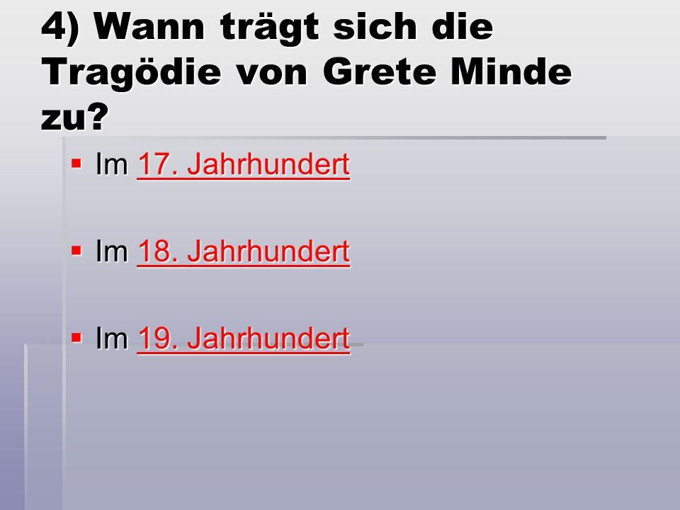 4) Wann trägt sich die Tragödie von Grete Minde zu