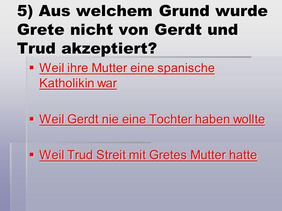 5) Aus welchem Grund wurde Grete nicht von Gerdt und Trud akzeptiert
