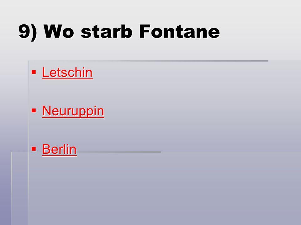9) Wo starb Fontane Letschin Neuruppin Berlin