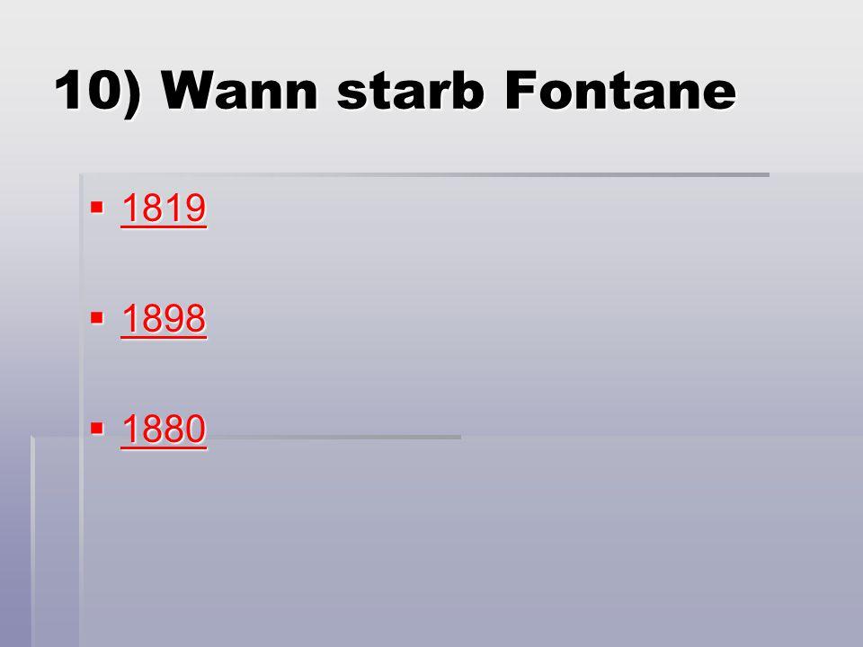 10) Wann starb Fontane 1819 1898 1880