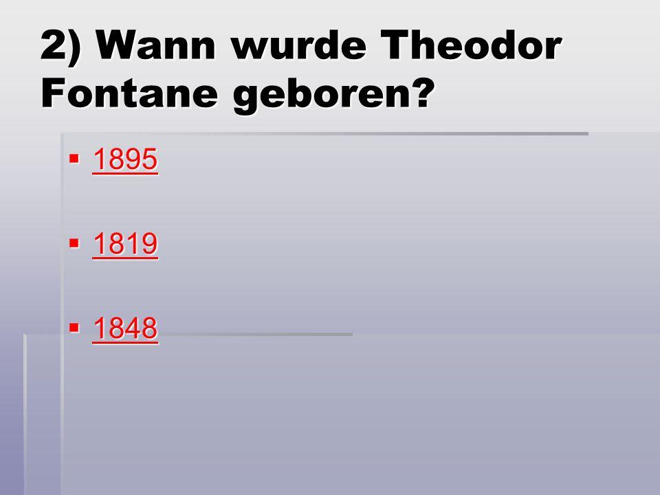 2) Wann wurde Theodor Fontane geboren