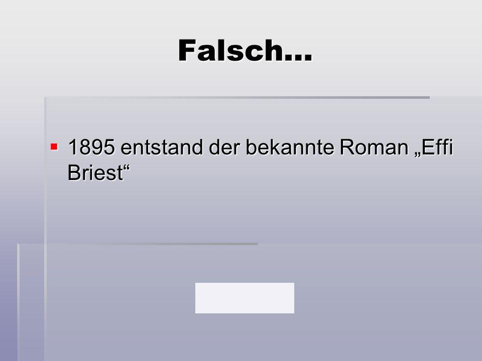 """Falsch… 1895 entstand der bekannte Roman """"Effi Briest"""