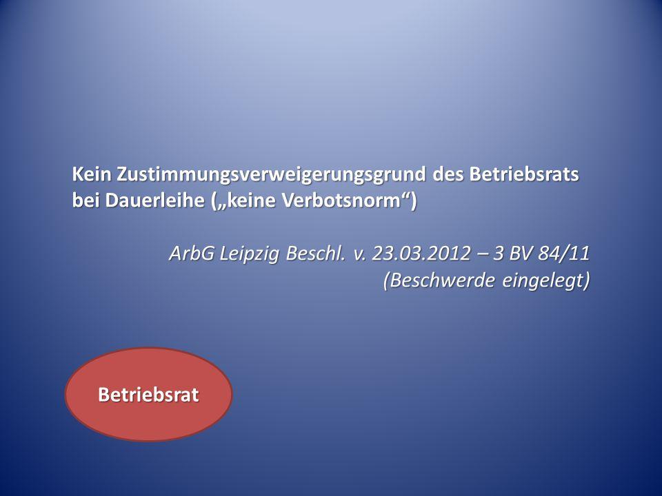 """Kein Zustimmungsverweigerungsgrund des Betriebsrats bei Dauerleihe (""""keine Verbotsnorm )"""