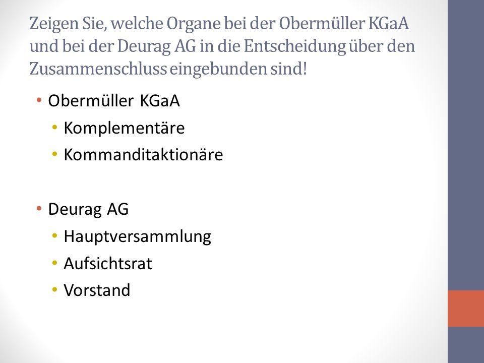 Zeigen Sie, welche Organe bei der Obermüller KGaA und bei der Deurag AG in die Entscheidung über den Zusammenschluss eingebunden sind!