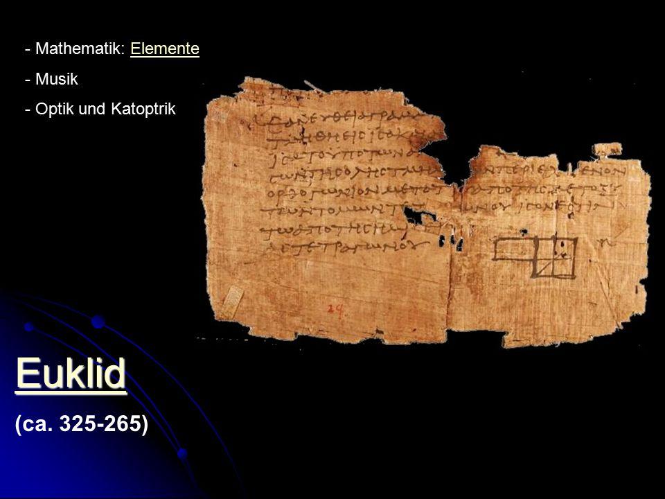 Euklid (ca. 325-265) Mathematik: Elemente Musik Optik und Katoptrik