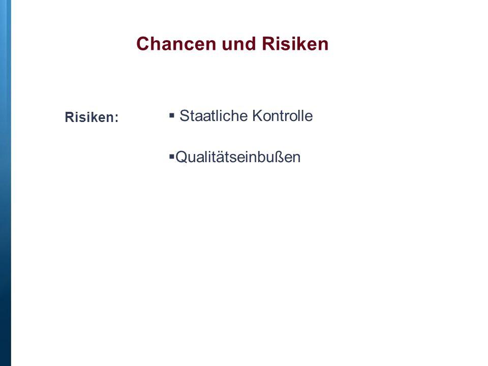 Chancen und Risiken Staatliche Kontrolle Qualitätseinbußen Risiken:
