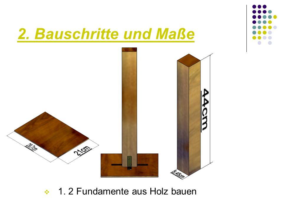 2. Bauschritte und Maße 1. 2 Fundamente aus Holz bauen