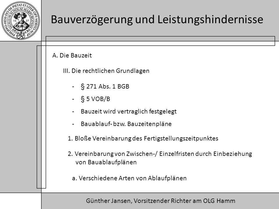 A. Die Bauzeit III. Die rechtlichen Grundlagen. § 271 Abs. 1 BGB. § 5 VOB/B. Bauzeit wird vertraglich festgelegt.