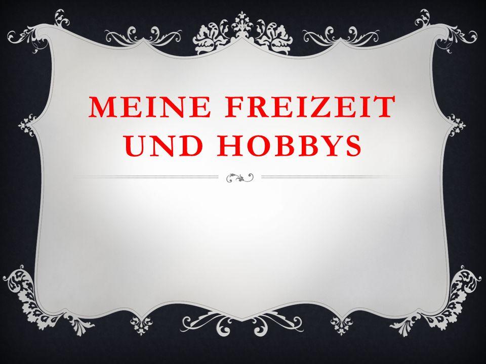 MEINE FREIZEIT und Hobbys