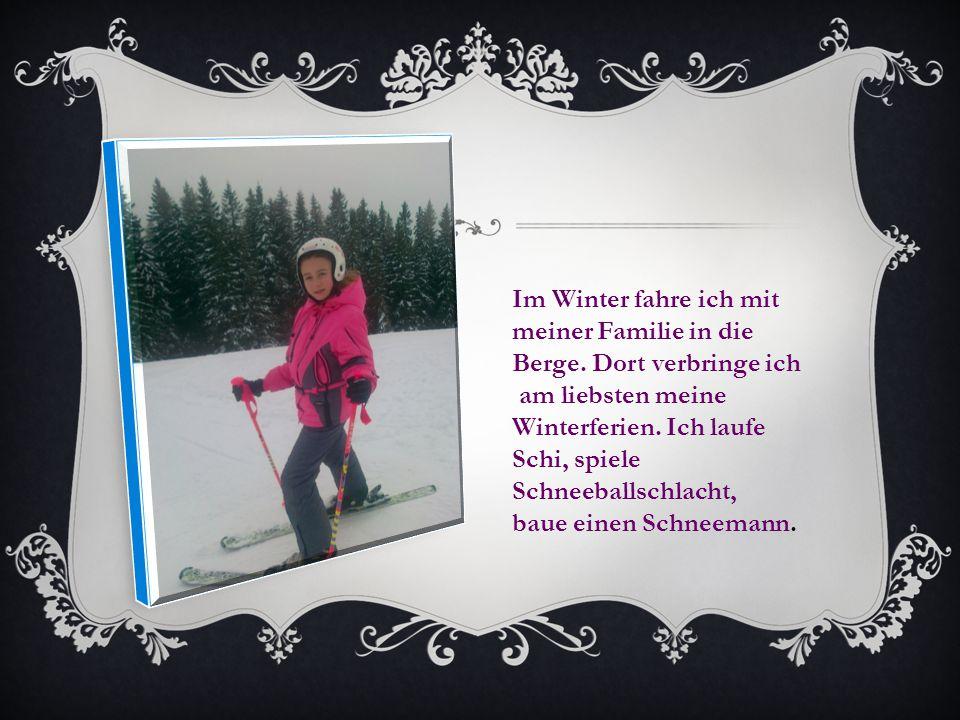 Im Winter fahre ich mit meiner Familie in die. Berge. Dort verbringe ich. am liebsten meine. Winterferien. Ich laufe.