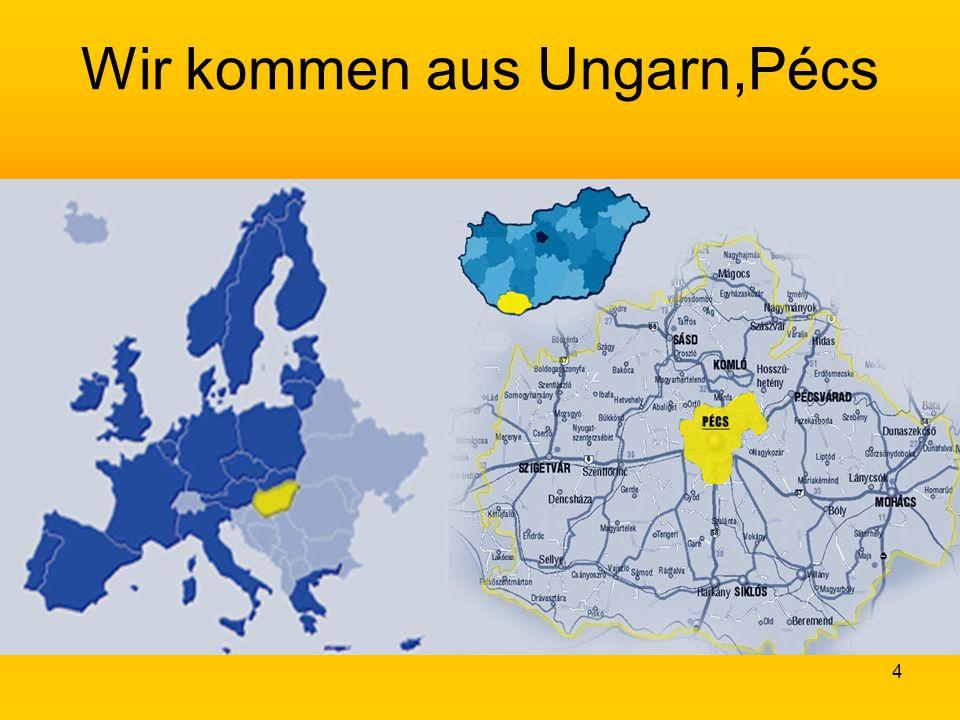 Wir kommen aus Ungarn,Pécs