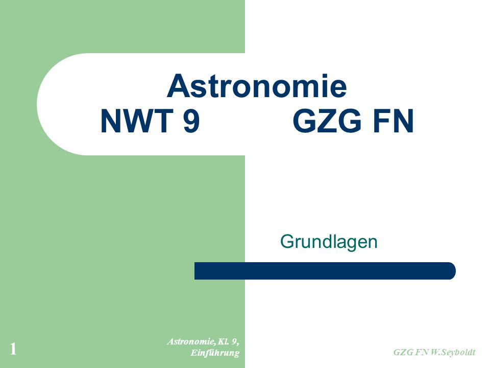 Astronomie NWT 9 GZG FN Grundlagen Astronomie, Kl. 9, Einführung