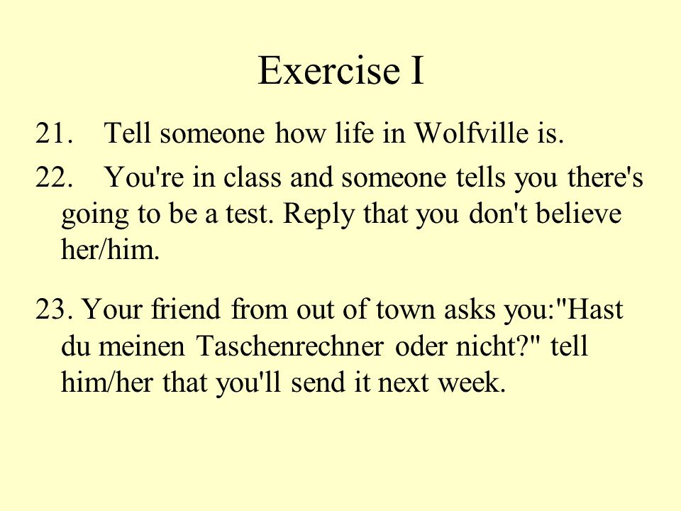 Exercise I 21. Tell someone how life in Wolfville is.