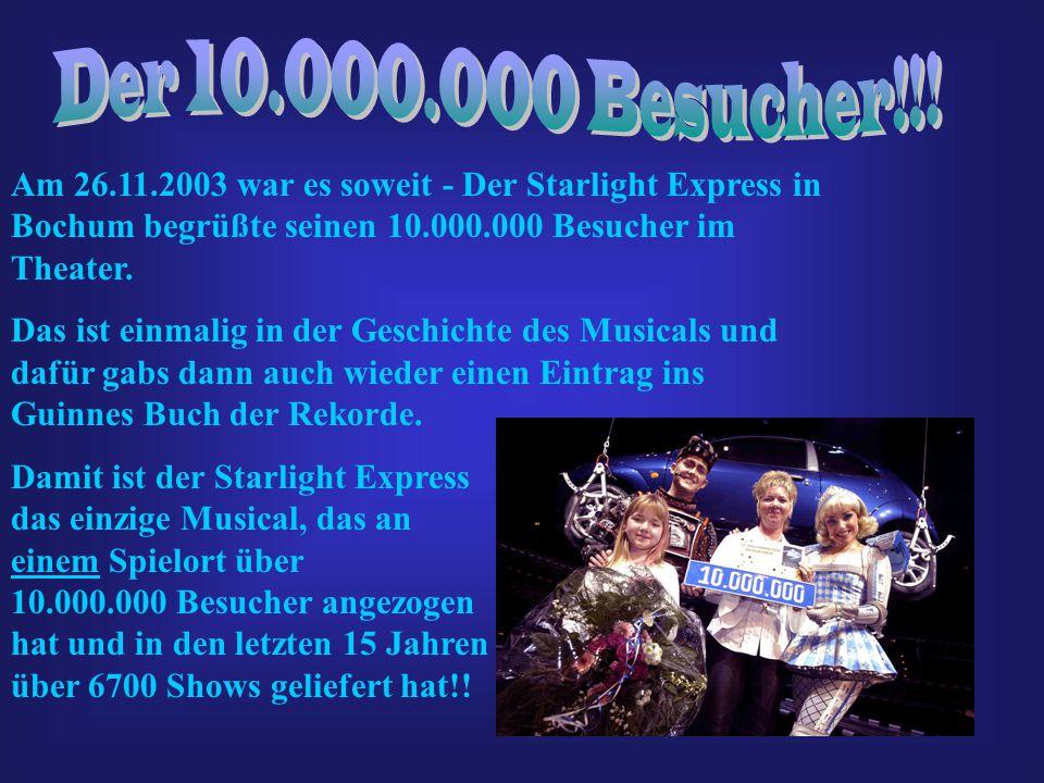 Der 10.000.000 Besucher!!! Am 26.11.2003 war es soweit - Der Starlight Express in Bochum begrüßte seinen 10.000.000 Besucher im Theater.