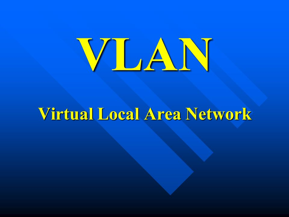 VLAN Virtual Local Area Network