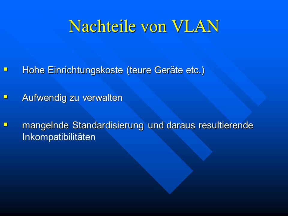 Nachteile von VLAN Hohe Einrichtungskoste (teure Geräte etc.)