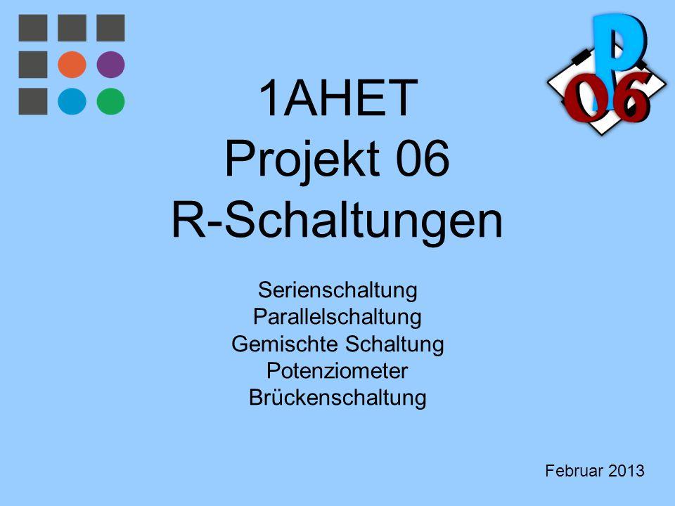 1AHET Projekt 06 R-Schaltungen Serienschaltung Parallelschaltung Gemischte Schaltung Potenziometer Brückenschaltung