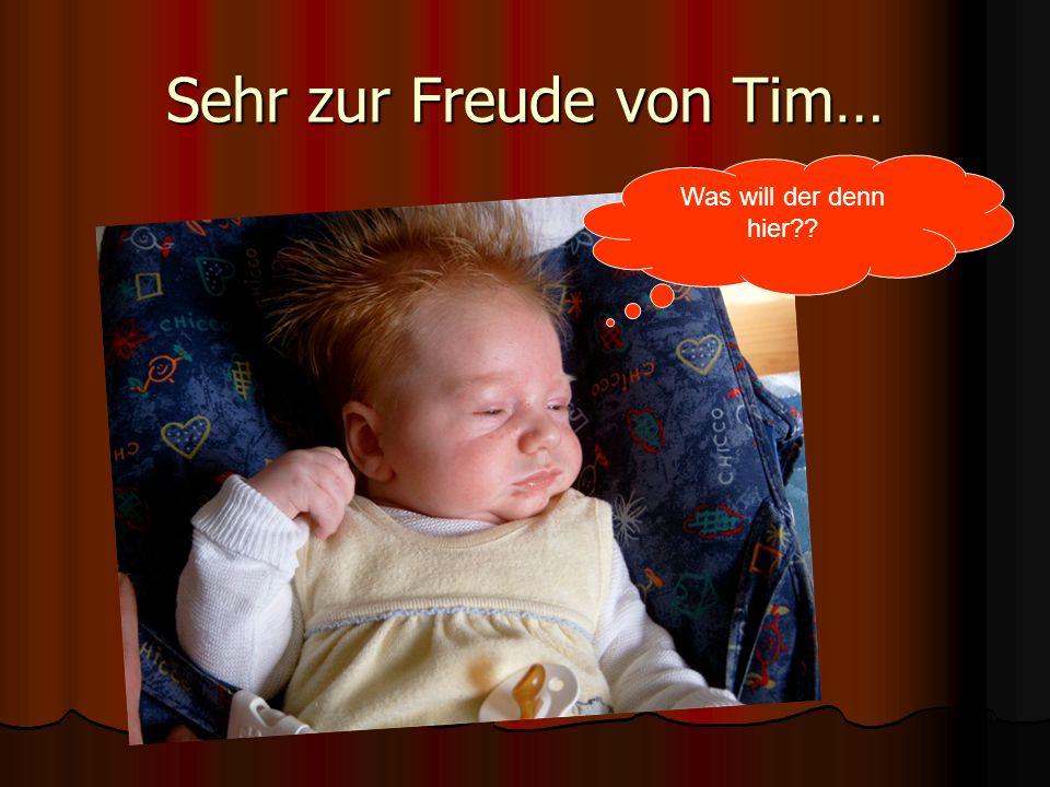 Sehr zur Freude von Tim…
