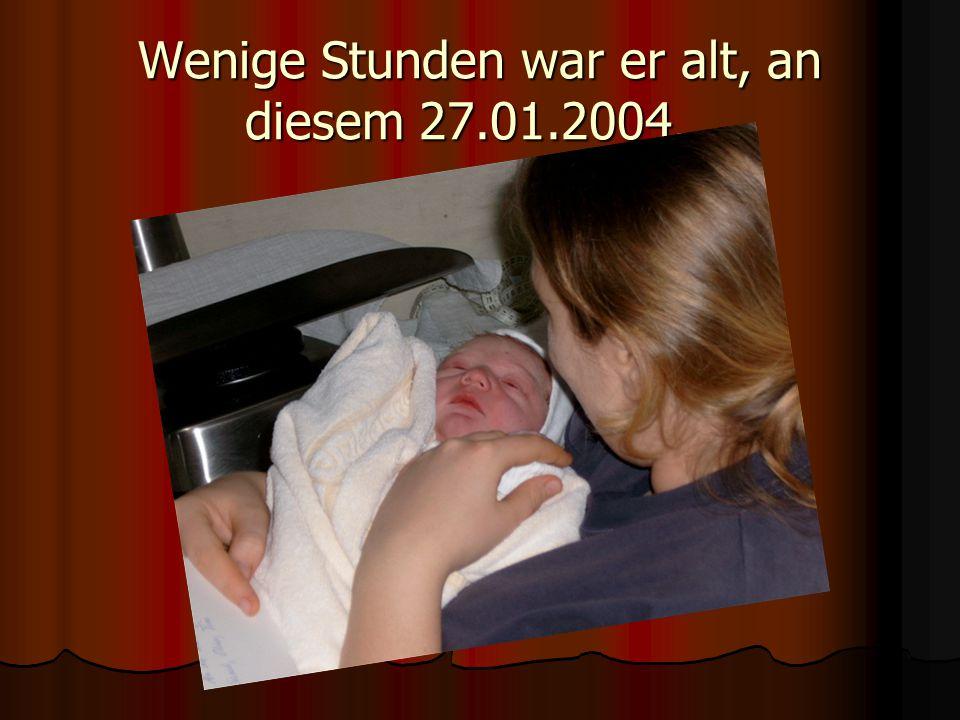 Wenige Stunden war er alt, an diesem 27.01.2004…