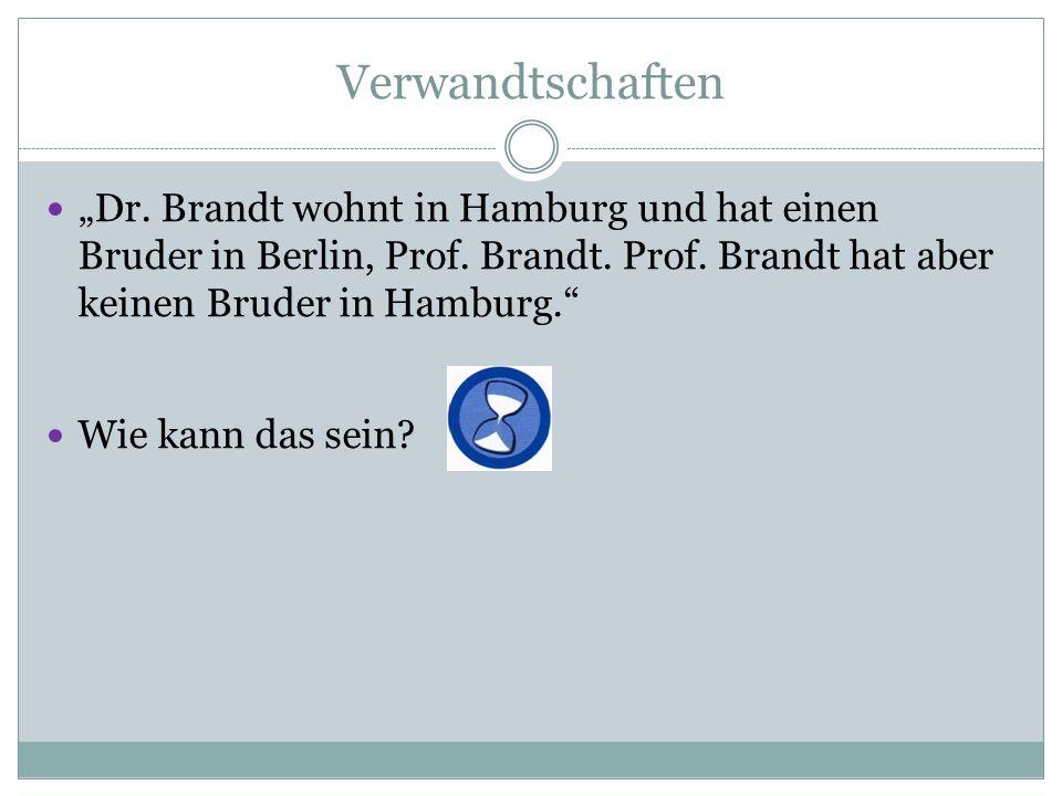 """Verwandtschaften """"Dr. Brandt wohnt in Hamburg und hat einen Bruder in Berlin, Prof. Brandt. Prof. Brandt hat aber keinen Bruder in Hamburg."""