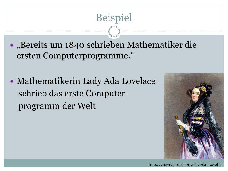 """Beispiel """"Bereits um 1840 schrieben Mathematiker die ersten Computerprogramme. Mathematikerin Lady Ada Lovelace."""
