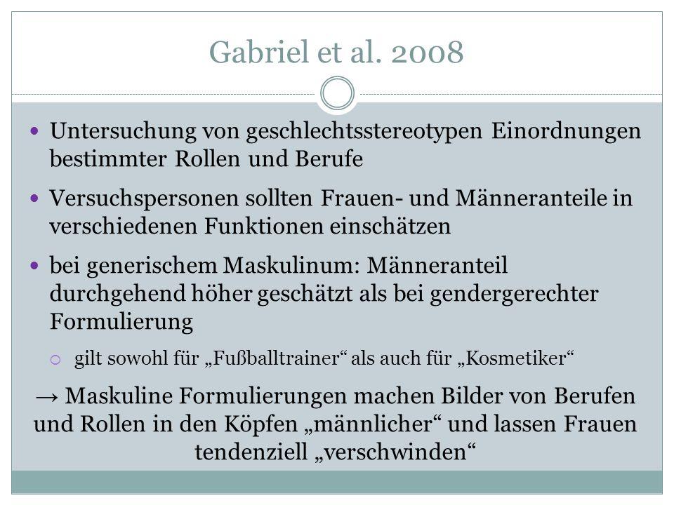Gabriel et al. 2008 Untersuchung von geschlechtsstereotypen Einordnungen bestimmter Rollen und Berufe.
