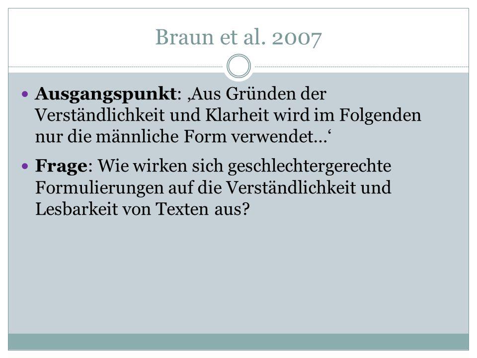 Braun et al. 2007 Ausgangspunkt: 'Aus Gründen der Verständlichkeit und Klarheit wird im Folgenden nur die männliche Form verwendet…'