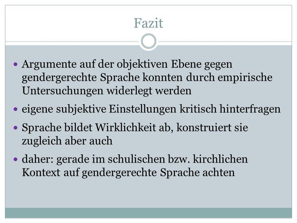 Fazit Argumente auf der objektiven Ebene gegen gendergerechte Sprache konnten durch empirische Untersuchungen widerlegt werden.
