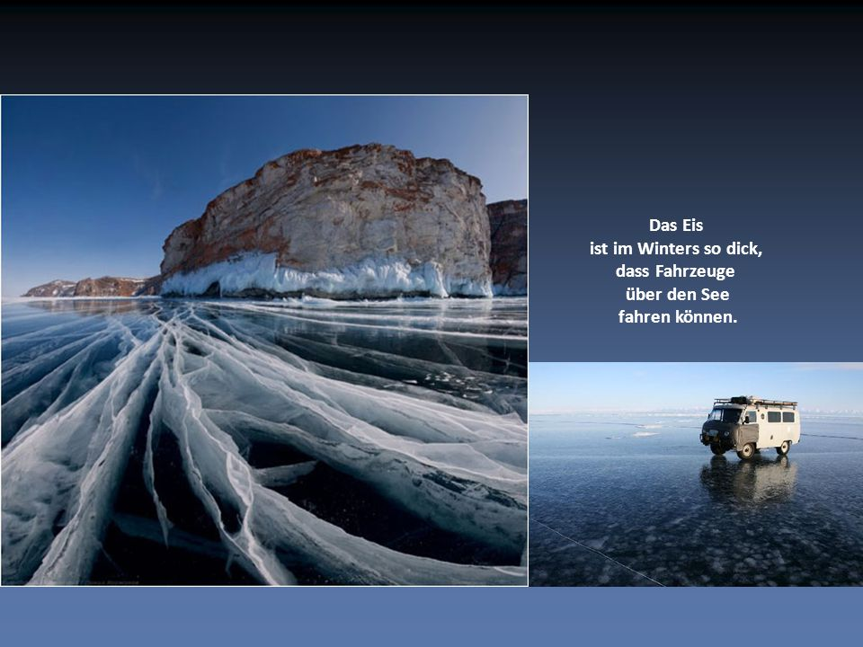 Das Eis ist im Winters so dick, dass Fahrzeuge über den See fahren können.