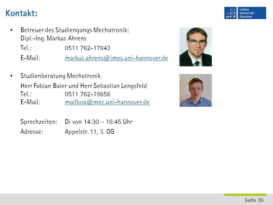 Kontakt: Betreuer des Studiengangs Mechatronik: Dipl.-Ing. Markus Ahrens. Tel.: 0511 762-17843. E-Mail: markus.ahrens@imes.uni-hannover.de.