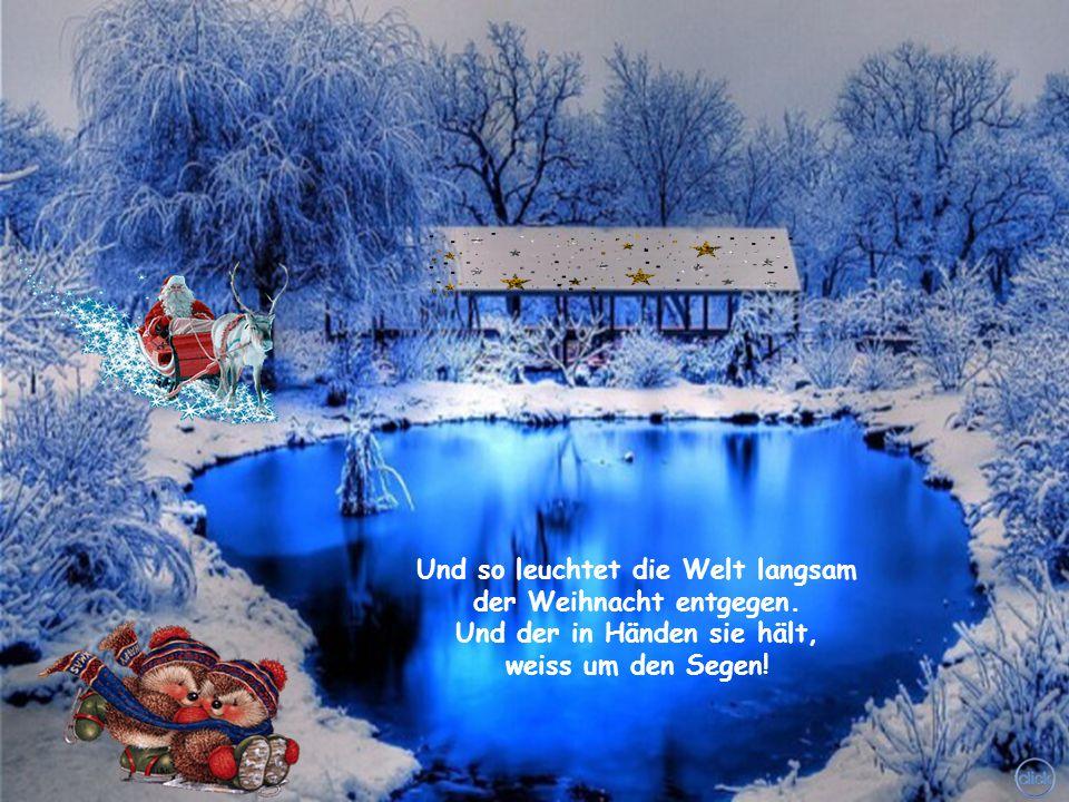Und so leuchtet die Welt langsam der Weihnacht entgegen.