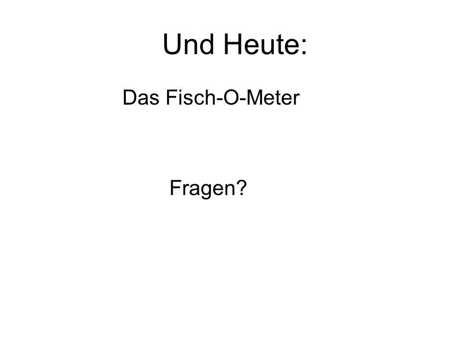 Und Heute: Das Fisch-O-Meter Fragen