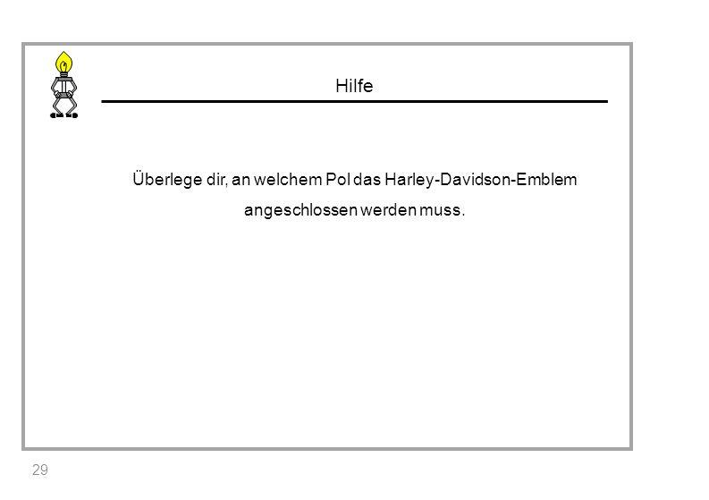 Hilfe Überlege dir, an welchem Pol das Harley-Davidson-Emblem angeschlossen werden muss.