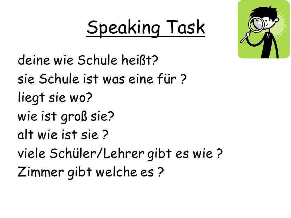 Speaking Task deine wie Schule heißt sie Schule ist was eine für