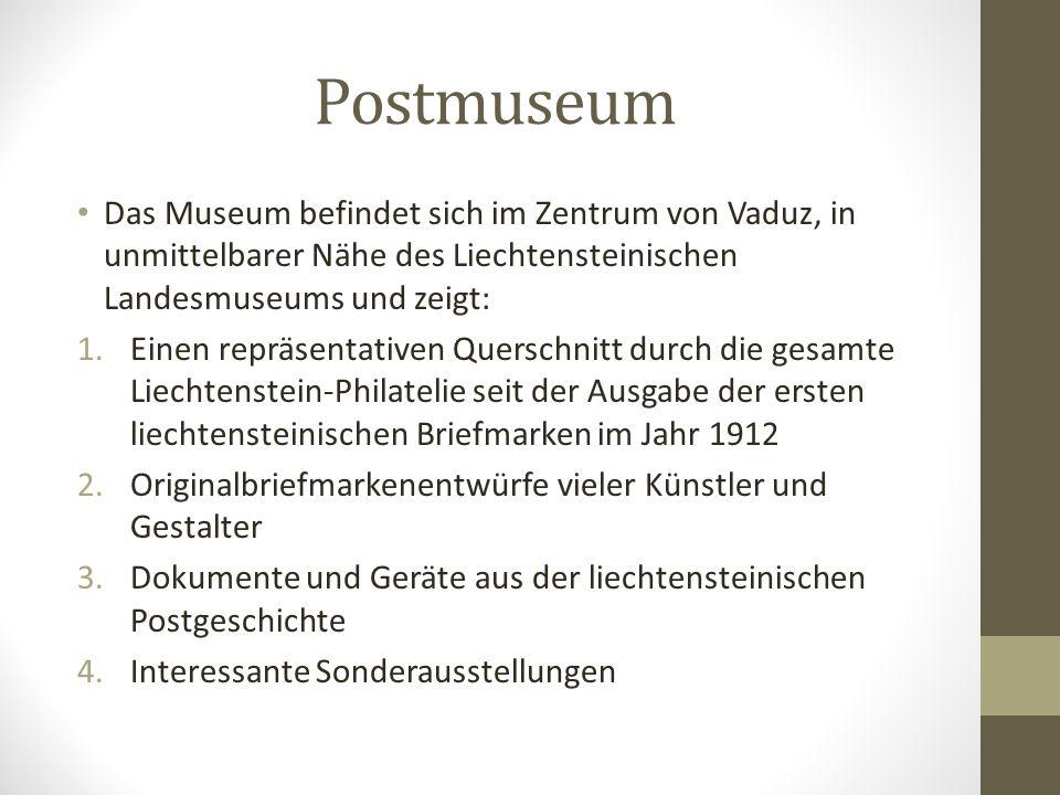 Postmuseum Das Museum befindet sich im Zentrum von Vaduz, in unmittelbarer Nähe des Liechtensteinischen Landesmuseums und zeigt: