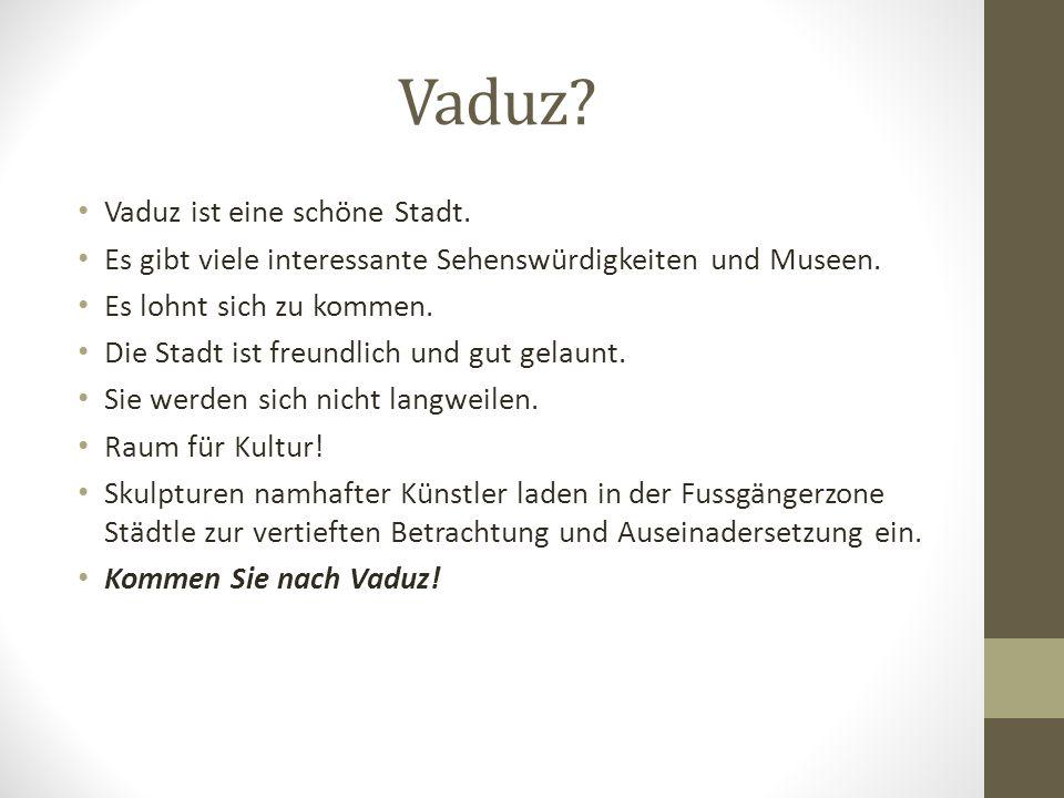 Vaduz Vaduz ist eine schöne Stadt.