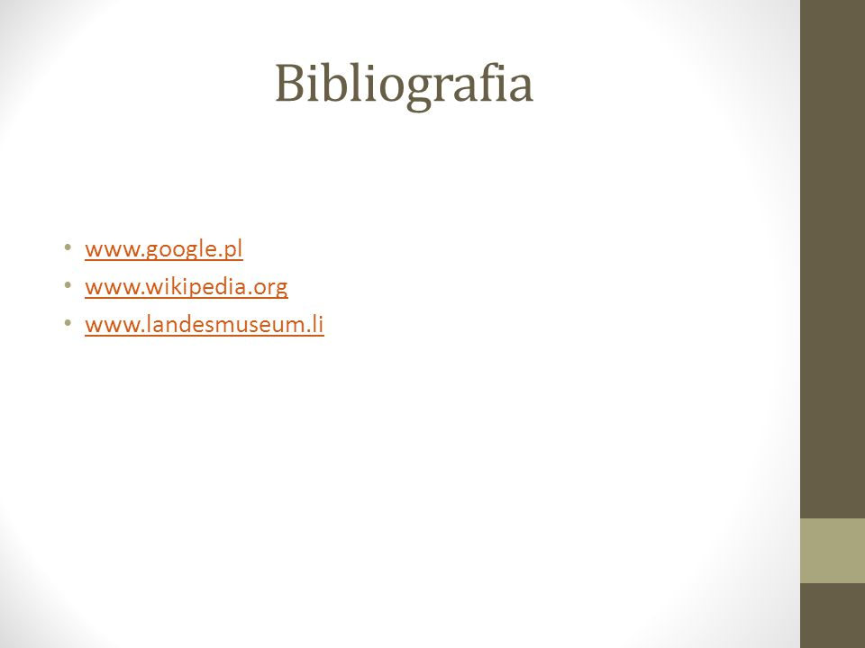 Bibliografia www.google.pl www.wikipedia.org www.landesmuseum.li