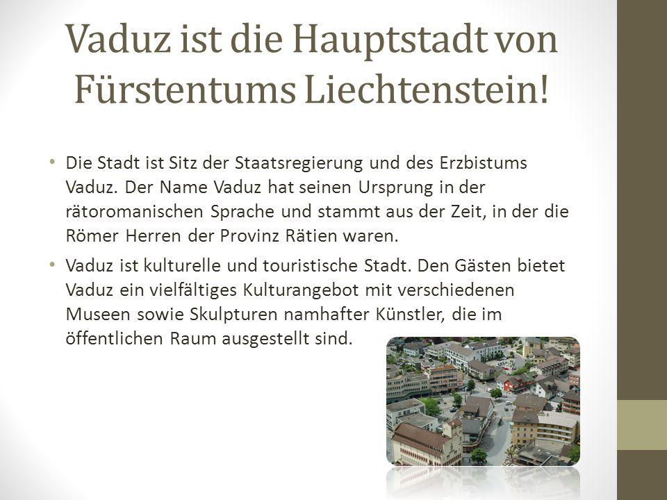 Vaduz ist die Hauptstadt von Fürstentums Liechtenstein!