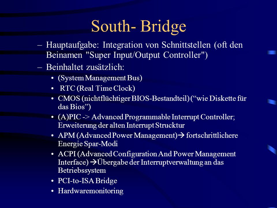 South- Bridge Hauptaufgabe: Integration von Schnittstellen (oft den Beinamen Super Input/Output Controller )