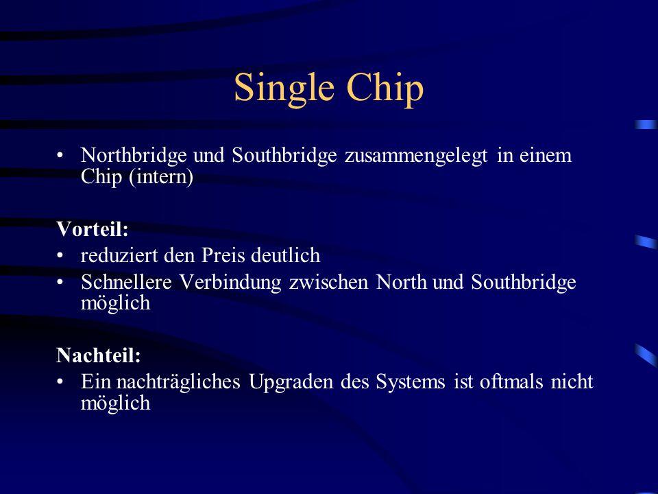 Single Chip Northbridge und Southbridge zusammengelegt in einem Chip (intern) Vorteil: reduziert den Preis deutlich.