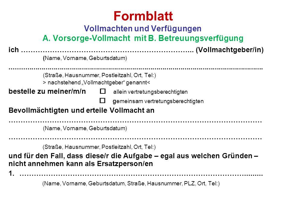 Formblatt Vollmachten und Verfügungen A. Vorsorge-Vollmacht mit B