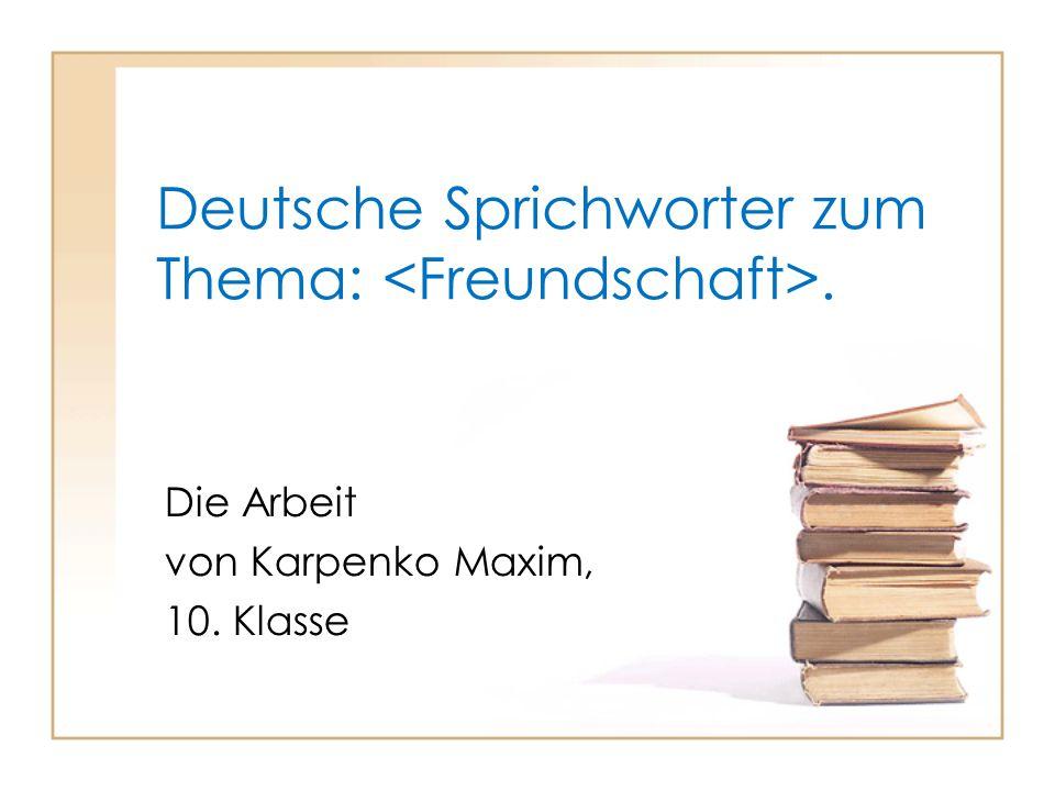 Deutsche Sprichworter zum Thema: <Freundschaft>.