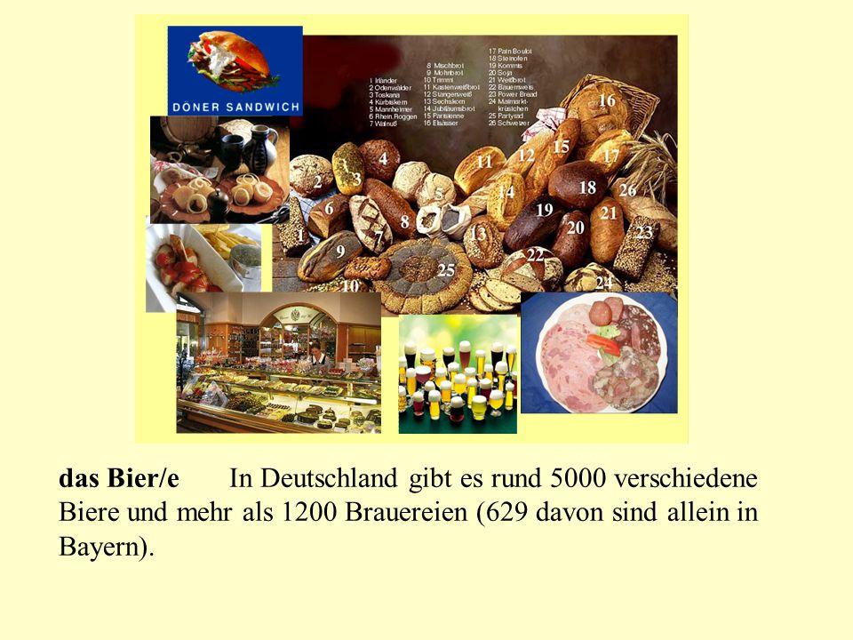 das Bier/e In Deutschland gibt es rund 5000 verschiedene Biere und mehr als 1200 Brauereien (629 davon sind allein in Bayern).